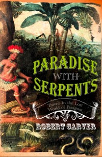 Cover Paradise With Serpents: Travels in the Lost World of Paraguay (Text Only)