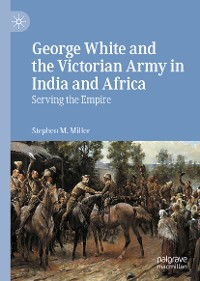 Cover George White and the Victorian Army in India and Africa