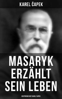 Cover Masaryk erzählt sein Leben (Gespräche mit Karel Čapek)
