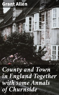 Cover County and Town in England Together with some Annals of Churnside