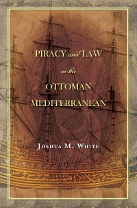 Cover Piracy and Law in the Ottoman Mediterranean