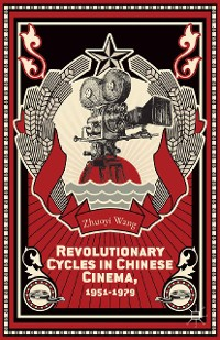 Cover Revolutionary Cycles in Chinese Cinema, 1951–1979