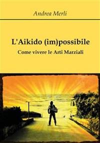 Cover L'Aikido (im)possibile - Come vivere le Arti Marziali