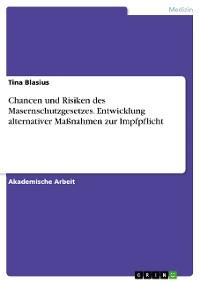 Cover Chancen und Risiken des Masernschutzgesetzes. Entwicklung alternativer Maßnahmen zur Impfpflicht