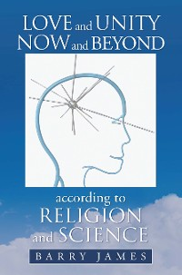 Cover Love and Unity Now and Beyond  According to Religion and Science