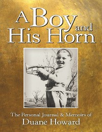 Cover A Boy and His Horn: The Personal Journal & Memoirs of