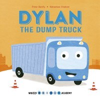 Cover Whizzy Wheels Academy: Dylan the Dump Truck
