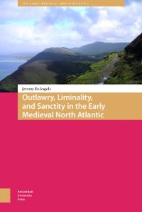 Cover Outlawry, Liminality, and Sanctity in the Literature of the Early Medieval North Atlantic
