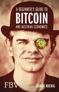 Cover A Beginners Guide to BITCOIN AND AUSTRIAN ECONOMICS