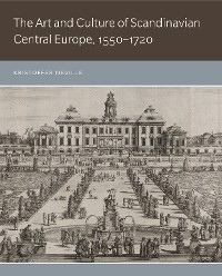 Cover The Art and Culture of Scandinavian Central Europe, 1550–1720