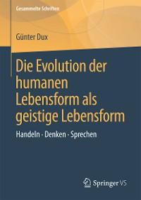 Cover Die Evolution der humanen Lebensform als geistige Lebensform