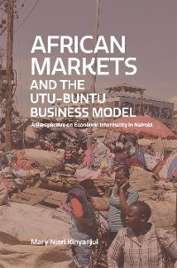 Cover African Markets and the Utu-buntu Business Model. A perspective on economic informality in Nairobi