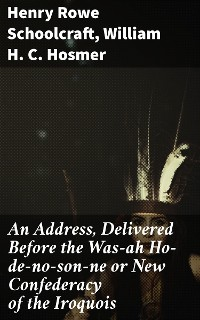 Cover An Address, Delivered Before the Was-ah Ho-de-no-son-ne or New Confederacy of the Iroquois