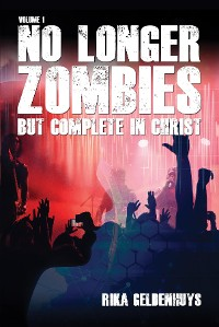 Cover No Longer Zombies But Complete in Christ Volume 1