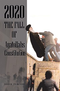 Cover 2020 the Fall of Ayatollahs Constitution