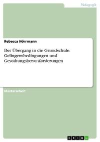 Cover Der Übergang in die Grundschule. Gelingensbedingungen und Gestaltungsherausforderungen