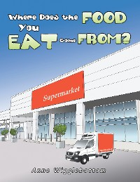 Cover Where Does the Food You Eat Come From?