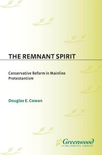 Cover Remnant Spirit: Conservative Reform in Mainline Protestantism