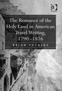 Cover Romance of the Holy Land in American Travel Writing, 1790-1876
