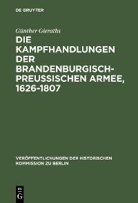 Cover Die Kampfhandlungen der Brandenburgisch-Preussischen Armee, 1626-1807