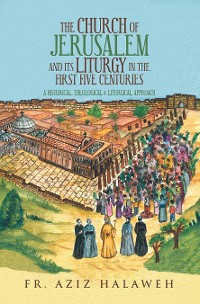 Cover The Church of Jerusalem and Its Liturgy in the First Five Centuries