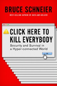 Cover Click Here to Kill Everybody: Security and Survival in a Hyper-connected World