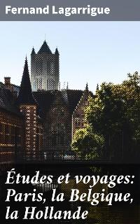 Cover Études et voyages: Paris, la Belgique, la Hollande