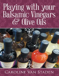 Cover Playing With Your Balsamic Vinegars & Olive Oils