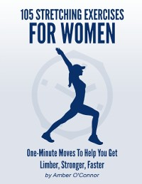 Cover 105 Stretching Exercises for Women: One Minute Moves to Help You Get Limber, Stronger, Faster