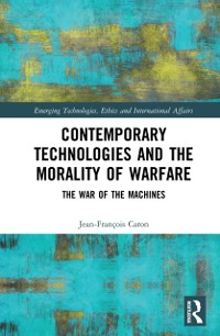Cover Contemporary Technologies and the Morality of Warfare