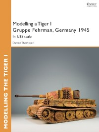 Cover Modelling a Tiger I Gruppe Fehrman, Germany 1945