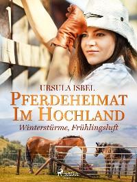 Cover Pferdeheimat im Hochland - Winterstürme, Frühlingsluft