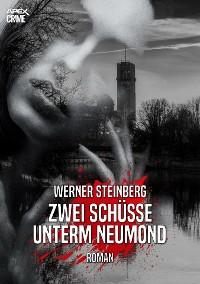 Cover ZWEI SCHÜSSE UNTERM NEUMOND - GRIESSBÜHLS ERSTER FALL