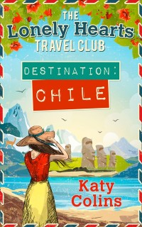 Cover Destination Chile (The Lonely Hearts Travel Club, Book 3)