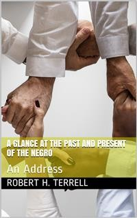 Cover A Glance at the Past and Present of the Negro / An Address