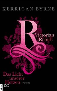 Cover Victorian Rebels - Das Licht unserer Herzen