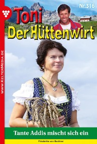 Cover Toni der Hüttenwirt 316 – Heimatroman