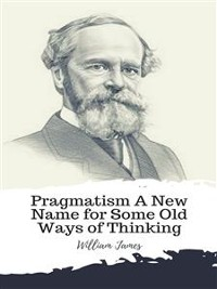 Cover Pragmatism A New Name for Some Old Ways of Thinking