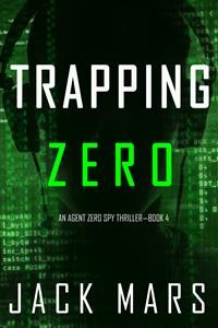 Cover Trapping Zero (An Agent Zero Spy Thriller—Book #4)