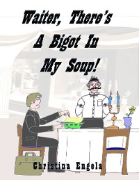 Cover Waiter, There's a Bigot In My Soup!