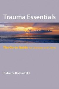 Cover Trauma Essentials: The Go-To Guide (Go-To Guides for Mental Health)