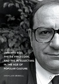Cover Umberto Eco, The Da Vinci Code, and the Intellectual in the Age of Popular Culture