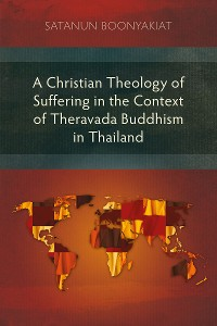 Cover A Christian Theology of Suffering in the Context of Theravada Buddhism in Thailand