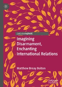 Cover Imagining Disarmament, Enchanting International Relations
