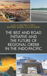 Cover The Belt and Road Initiative and the Future of Regional Order in the Indo-Pacific