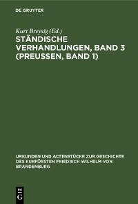 Cover Ständische Verhandlungen, Band 3 (Preußen, Band 1)