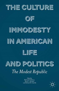 Cover The Culture of Immodesty in American Life and Politics