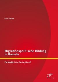 Cover Migrationspolitische Bildung in Kanada: Ein Vorbild für Deutschland?