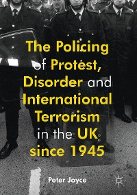 Cover The Policing of Protest, Disorder and International Terrorism in the UK since 1945