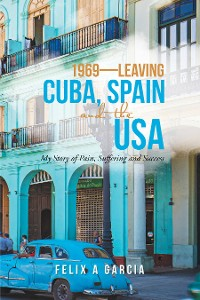 Cover 1969—Leaving Cuba, Spain and the Usa